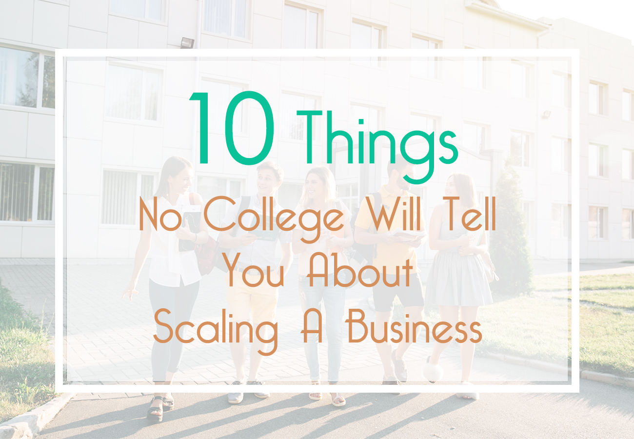 10 Things No College Will Tell You About Scaling A Business